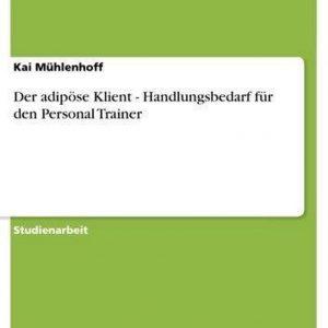 Der adipöse Klient - Handlungsbedarf für den Personal Trainer